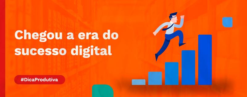 A Era do sucesso digital