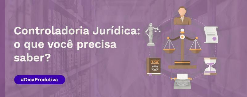 Controladoria Jurídica: o que você precisa saber?