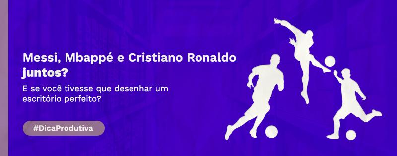 Messi, Mbappé e Cristiano Ronaldo juntos?