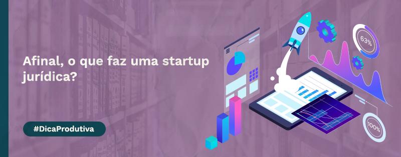 Afinal, o que faz uma startup jurídica?