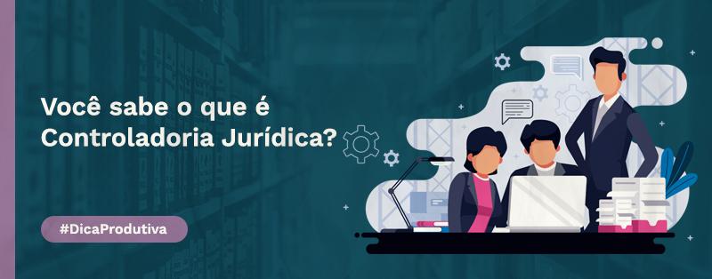Você sabe o que é Controladoria Jurídica?