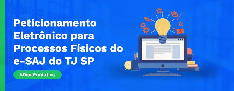 Peticionamento Eletrônico para Processos Físicos do e-SAJ do TJ SP