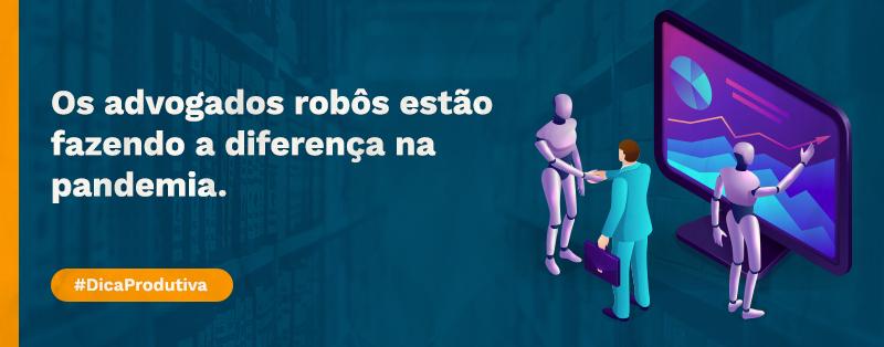 Os advogados robôs estão fazendo a diferença na pandemia