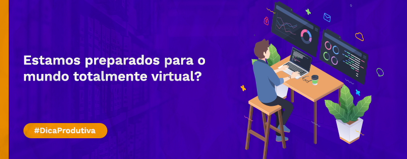 Estamos preparados para o mundo totalmente virtual?