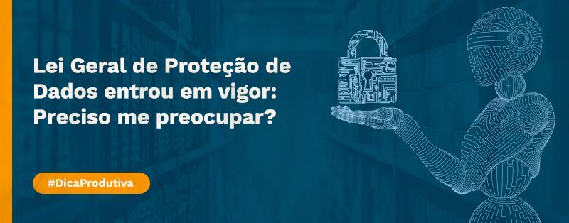 Lei Geral de Proteção de Dados entrou em vigor: preciso me preocupar?