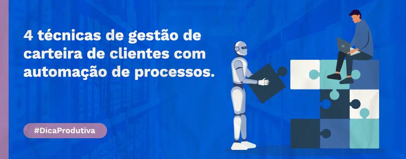 4 técnicas de gestão de carteira de clientes com automação de processos