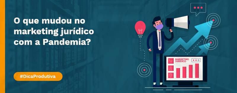 O que mudou no marketing jurídico com a pandemia?