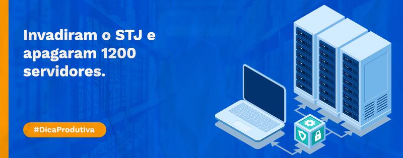 Invadiram o STJ e apagaram 1200 servidores. O que temos a aprender com isto?