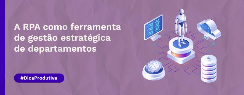 A RPA como ferramenta de gestão estratégica de departamentos